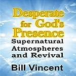 Desperate for God's Presence: Supernatural Atmospheres and Revival | Bill Vincent