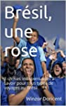 Br�sil, une rose: 3 choses indispensa...