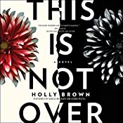 This Is Not Over: A Novel | [Holly Brown]