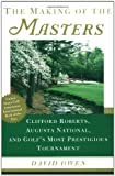 The Making of the Masters: Clifford Roberts, Augusta National, and Golfs Most Prestigious Tournament