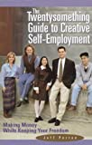 img - for The Twentysomething Guide to Creative Self-Employment: Making Money While Keeping Your Freedom book / textbook / text book