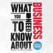 What You Need to Know About: Business | Roger Trapp