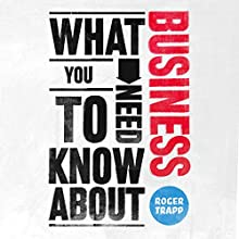 What You Need to Know About: Business Audiobook by Roger Trapp Narrated by Colin Mace