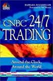 img - for Cnbc 24/7 Trading: Around the Clock Around the World (Cnbc Profit from It) book / textbook / text book