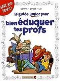 Le guide junior pour bien�duquer tes profs par Goupil