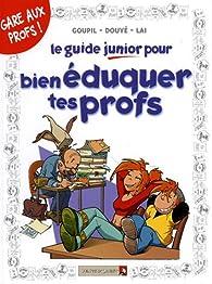 Le guide junior pour bien�duquer tes profs par Jacky Goupil