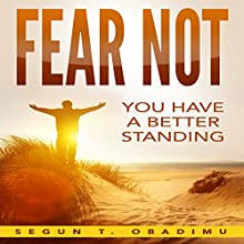Fear Not: You Have a Better Standing Audiobook by Segun T. Obadimu Narrated by Fred Theodore Fadick III
