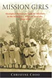 Mission Girls: Aboriginal Women on Catholic Missions in the Kimberley, Western Australia, 1900-1950 (1876268557) by Christine Choo