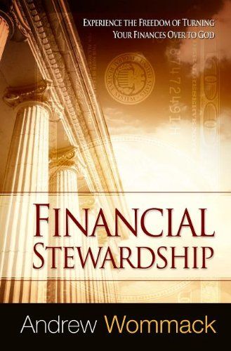 Financial Stewardship: Experience the Freedom of Turning Your Finances Over to God