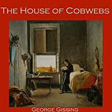 The House of Cobwebs (       UNABRIDGED) by George Gissing Narrated by Cathy Dobson