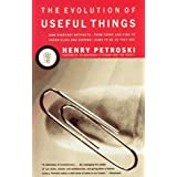 The Evolution of Useful Things: How Everyday Artifacts-From Forks and Pins to Paper Clips and Zippers-Came to be as They are ~ Henry Petroski