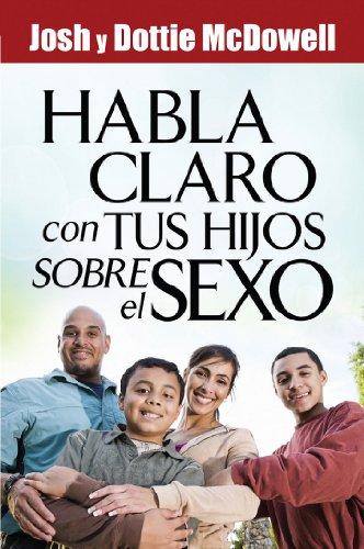Habla Claro Con Tus Hijos Sobrel el Sexo = Speaks Clearly to Your Children about Sex