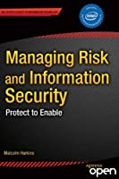 Managing Risk and Information Security: Protect to Enable (Expert's Voice in Information Technology)
