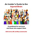 An Insider's Guide to the Injured Brain: A Workbook for Survivors and Those Who Support Them Hörbuch von Ruth Curran MS, Mary Lanzavecchia Gesprochen von: Ruth Curran