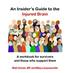 An Insider's Guide to the Injured Brain: A Workbook for Survivors and Those Who Support Them | Ruth Curran MS,Mary Lanzavecchia