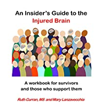 An Insider's Guide to the Injured Brain: A Workbook for Survivors and Those Who Support Them | Livre audio Auteur(s) : Ruth Curran MS, Mary Lanzavecchia Narrateur(s) : Ruth Curran