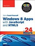 Chad Carter Sams Teach Yourself Windows 8 Apps with JavaScript and HTML5 in 24 Hours (Sams Teach Yourself...in 24 Hours)
