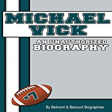 Michael Vick: An Unauthorized Biography (       UNABRIDGED) by Belmont and Belcourt Biographies Narrated by Nick Hahn