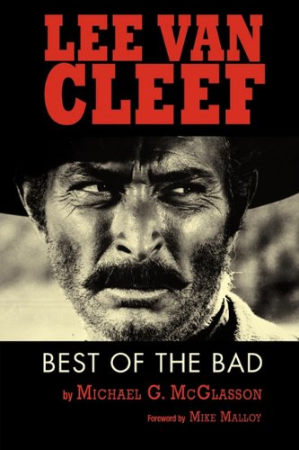 Lee Van Cleef: Best of the Bad: Michael G. McGlasson, Mike Malloy: 9781593936174: Amazon.com: Books