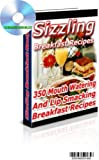 SIZZLING BREAKFAST DISHES - OVER 350 MOUTH WATERING LIP SMACKING RECIPES