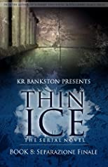 Thin Ice 8 - Separazione Finale (Thin Ice Serial Series)