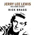 Jerry Lee Lewis: His Own Story | Jerry Lee Lewis,Rick Bragg