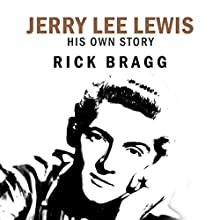 Jerry Lee Lewis: His Own Story (       UNABRIDGED) by Jerry Lee Lewis, Rick Bragg Narrated by John Pruden