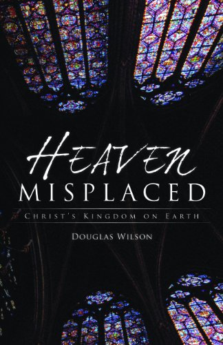 Heaven Misplaced: Christ's Kingdom on Earth