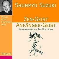Zen-Geist Anfänger-Geist: Unterweisungen in Zen-Meditation Hörbuch