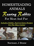 img - for Homesteading Animals: Rearing Rabbits For Meat And Fur - Includes rabbit, duck and game recipes for the slow cooker book / textbook / text book