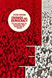 img - for Crowds and Democracy: The Idea and Image of the Masses from Revolution to Fascism (Columbia Themes in Philosophy, Social Criticism, and the Arts) book / textbook / text book
