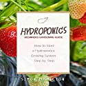 Hydroponics Beginners Gardening Guide: How to Start a Hydroponics System Step by Step Audiobook by Simon Hamilton Narrated by Kevin Theis