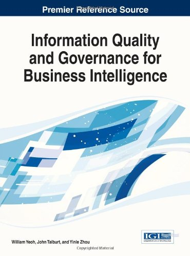 Information Quality And Governance For Business Intelligence (Advances In Business Strategy And Competitive Advantage (Abs)