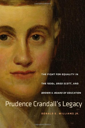 Prudence Crandall's Legacy: The Fight for Equality in the 1830s, Dred Scott, and Brown v. Board of Education (The Driftless Connecticut Series & Garnet Books) PDF