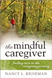 The Mindful Caregiver: Finding Ease in the Caregiving Journey
