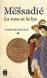 echange, troc Gerald Messadié - Jeanne de l'Estoille, Tome 1 : La rose et le lys