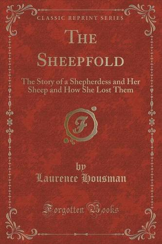 The Sheepfold: The Story of a Shepherdess and Her Sheep and How She Lost Them (Classic Reprint)
