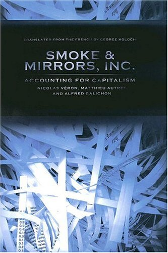 Smoke and Mirrors, Inc.: Accounting for Capitalism (Cornell Studies in Money)