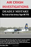 img - for Air Crash Investigations - Deadly Mistake - The Crash of Kish Airlines Flight Irk 7170 by Editor, Pete Collins (2013-04-12) book / textbook / text book
