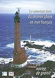 echange, troc Un navire de granit : la construction du dernier phare en mer français