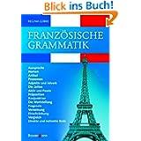 Französische Grammatik : Aussprache, Nomen, Artikel, Pronomen, Adjektiv und Adverb, die Zeiten, Aktiv und Passiv...