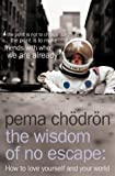 The Wisdom of No Escape: How to Love Yourself and Your World (0007190611) by Chodron, Pema