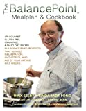 img - for The BalancePoint Mealplan & Cookbook: 170 gourmet gluten-free, grain-free & Paleo diet recipes in a science-based protocol that reduces inflammation, ... and the age of your arteries in 2 weeks book / textbook / text book