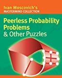 Ivan Moscovich Peerless Probability Problems and Other Puzzles (Ivan Moscovich's Mastermind Collection)