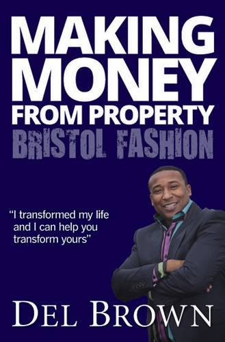 Making Money from Property, Bristol Fashion by Del Brown