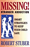 Missing! Stranger Abduction: Smart Strategies to Keep Your Child Safe (0836226356) by Stuber, Robert