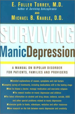 Surviving Manic Depression: A Manual on Bipolar Disorder for Patients, Families and Providers, E. Fuller Torrey  M.D., Michael B. Knable  D.O.