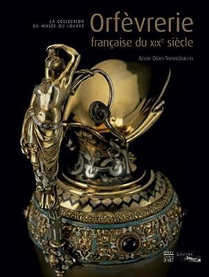 Orfèvrerie française du XIXe siècle : La collection du musée du Louvre de Anne Dion-Tenenbaum