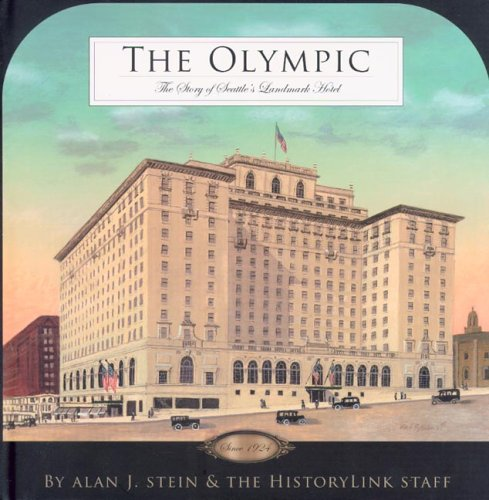 The Olympic: The Story of Seattle's Landmark Hotel, 1924-2004