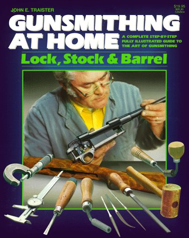Gunsmithing at Home: Lock, Stock & Barrel- A Complete Step-by-Step Fully Illustrated Guide to the Art of Gunsmithing, 2nd Edition PDF